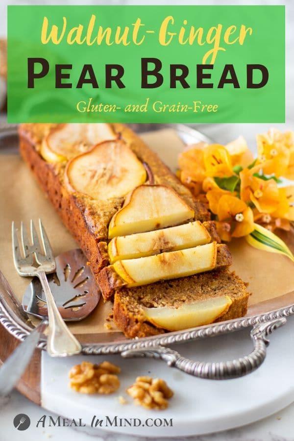 Walnut-Ginger Pear Bread sliced on silver tray pinterest image